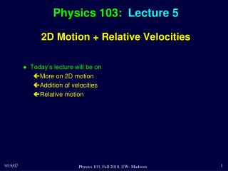 Physics 103:  Lecture 5 2D Motion + Relative Velocities