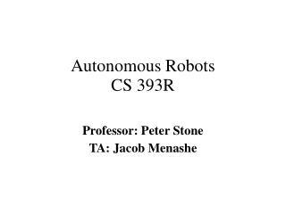 Autonomous Robots CS 393R