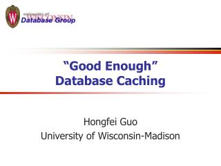 """Good Enough""  Database Caching"