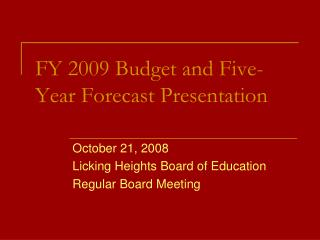 FY 2009 Budget and Five-Year Forecast Presentation