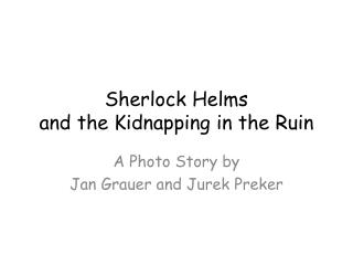 Sherlock Helms and the Kidnapping in the Ruin