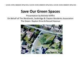 SAVE OUR GREEN SPACES  ?  SAVE OUR GREEN SPACES  ?  SAVE OUR GREEN SPACES