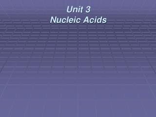 Unit 3 Nucleic Acids