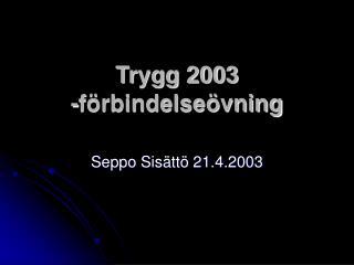 Trygg 2003     -förbindelseövning