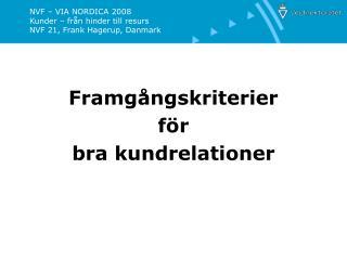 NVF – VIA NORDICA 2008 Kunder – från hinder till resurs NVF 21, Frank Hagerup, Danmark