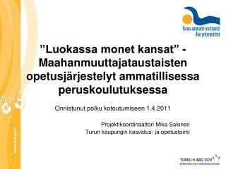 Onnistunut polku kotoutumiseen 1.4.2011 Projektikoordinaattori Mika Salonen