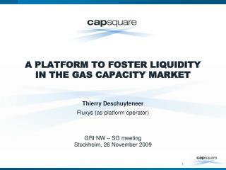 A PLATFORM TO FOSTER LIQUIDITY  IN THE GAS CAPACITY MARKET