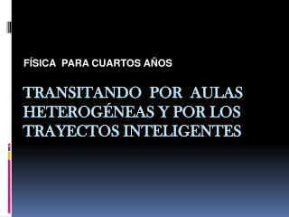 TRANSITANDO  POR  AULAS HETEROGÉNEAS Y POR LOS TRAYECTOS INTELIGENTES