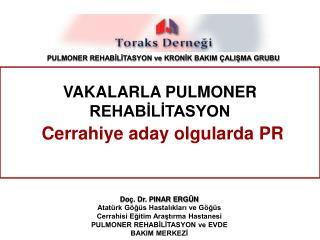 VAKALARLA PULMONER REHABİLİTASYON Cerrahiye aday olgularda PR