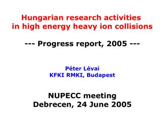 Hungarian research activities  in high energy heavy ion collisions --- Progress report, 2005 ---