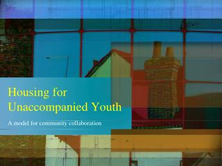 Housing for   Unaccompanied Youth