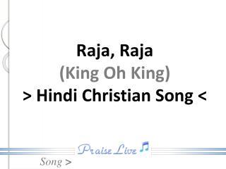 Raja, Raja (King Oh King) > Hindi Christian Song <