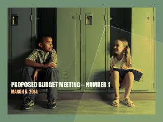 PROPOSED BUDGET MEETING – NUMBER 1