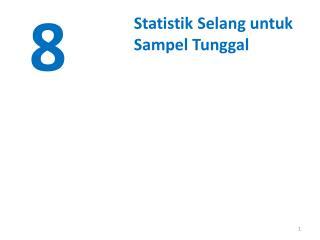 Statistik Selang untuk Sampel Tunggal