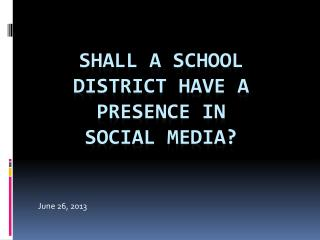 Shall a school district have a presence in  social media?