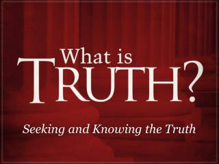 Seeking and Knowing the Truth