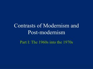 Contrasts of Modernism and Post-modernism
