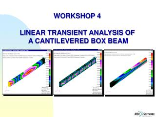 WORKSHOP 4  LINEAR TRANSIENT ANALYSIS OF  A CANTILEVERED BOX BEAM