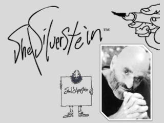 Name: Sheldon Allan Silverstein Born: September 25, 1930 Place of Birth: Chicago, IL