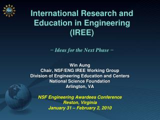 International Research and Education in Engineering (IREE) −  Ideas for the Next Phase  −