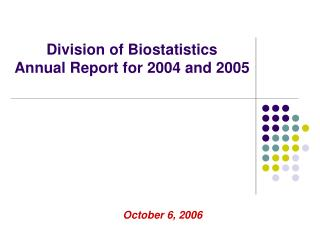 Division of Biostatistics Annual Report for 2004 and 2005
