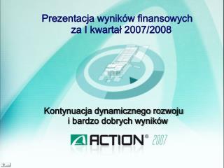 Prezentacja wyników finansowych  za I kwartał 2007/2008