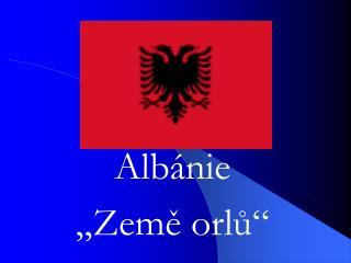 "Albánie  ""Země orlů"""