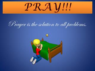 Prayer is the solution to all problems.