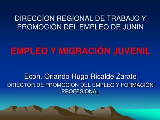 Econ . Orlando Hugo  Ricalde  Zárate DIRECTOR DE PROMOCIÓN DEL EMPLEO Y FORMACIÓN PROFESIONAL