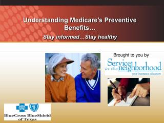 Understanding Medicare's Preventive Benefits… Stay informed…Stay healthy