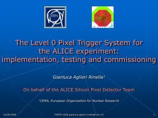 Gianluca Aglieri Rinella 1 On behalf of the ALICE Silicon Pixel Detector Team