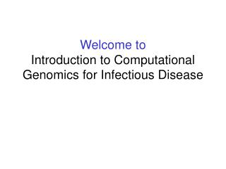 Welcome to Introduction to Computational Genomics for Infectious Disease