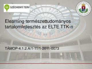 Elearning természettudományos tartalomfejlesztés az ELTE TTK-n TÁMOP-4.1.2.A/1-11/1-2011-0073