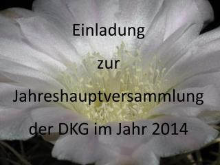 Einladung zur Jahreshauptversammlung  der DKG im Jahr 2014