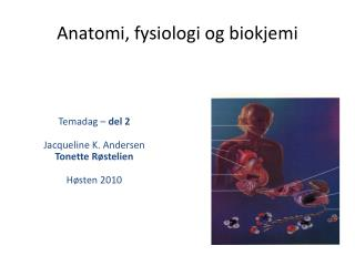 Anatomi, fysiologi og biokjemi