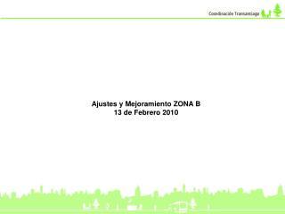 Ajustes y Mejoramiento ZONA B 13 de Febrero 2010