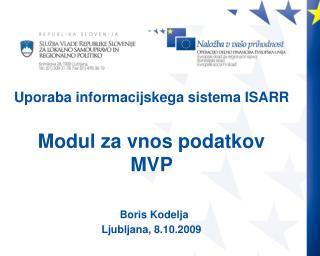 Uporaba informacijskega sistema ISARR Modul za vnos podatkov  MVP  Boris Kodelja