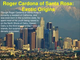Roger Cardona of Santa Rosa-Exotic Origins