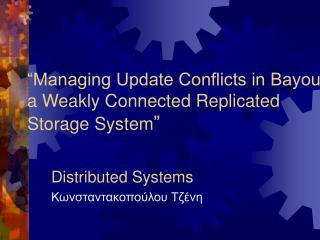 """Managing Update Conflicts in Bayou,    a Weakly Connected Replicated Storage System """