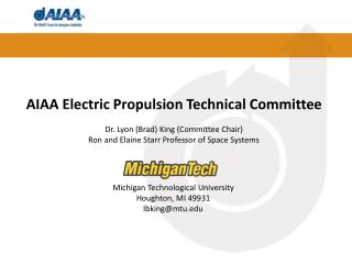 AIAA Electric Propulsion Technical Committee Dr. Lyon (Brad) King (Committee Chair)