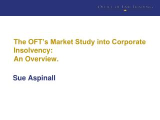 The OFT's Market Study into Corporate Insolvency: An Overview.