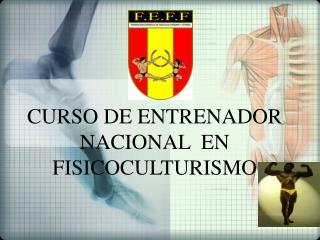 CURSO DE ENTRENADOR NACIONAL  EN FISICOCULTURISMO