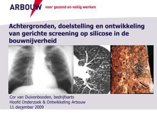 Cor van  Duivenbooden , bedrijfsarts  Hoofd Onderzoek & Ontwikkeling  Arbouw 11 december 2009