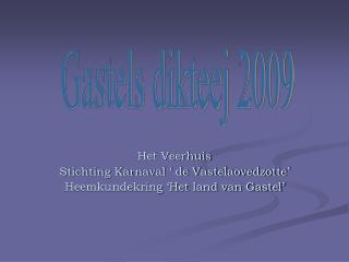 Het Veerhuis Stichting Karnaval ' de Vastelaovedzotte'  Heemkundekring 'Het land van Gastel'