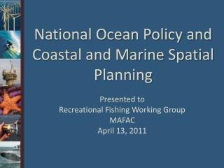 National Ocean Policy and Coastal and Marine Spatial Planning
