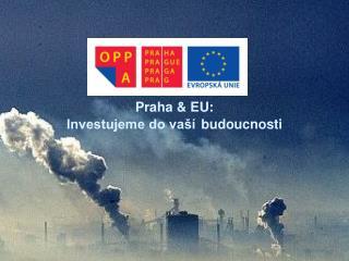 Praha & EU: Investujeme do va�� budoucnosti