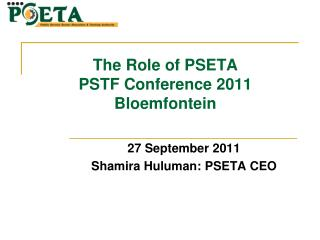 The Role of PSETA PSTF Conference 2011 Bloemfontein