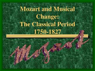Mozart and Musical Change: The Classical Period 1750-1827