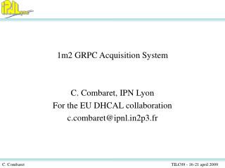 1m2 GRPC Acquisition System C. Combaret, IPN Lyon For the EU DHCAL collaboration