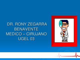 DR. RONY ZEGARRA BENAVENTE MEDICO – CIRUJANO UGEL 03